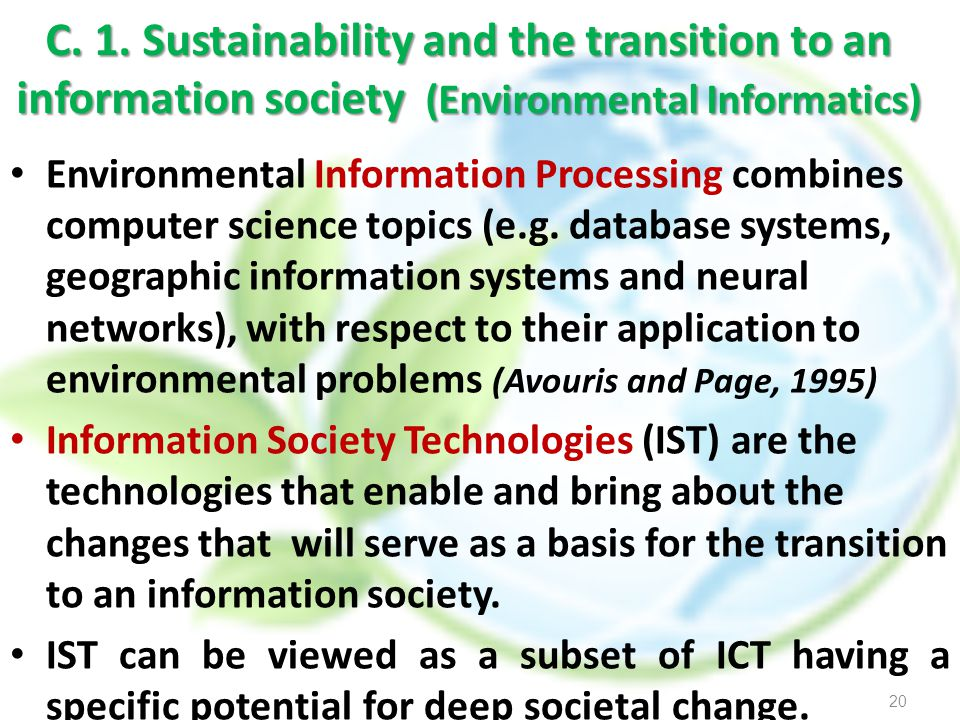 C. 1. Sustainability and the transition to an information society (Environmental Informatics) Environmental Information Processing combines computer s