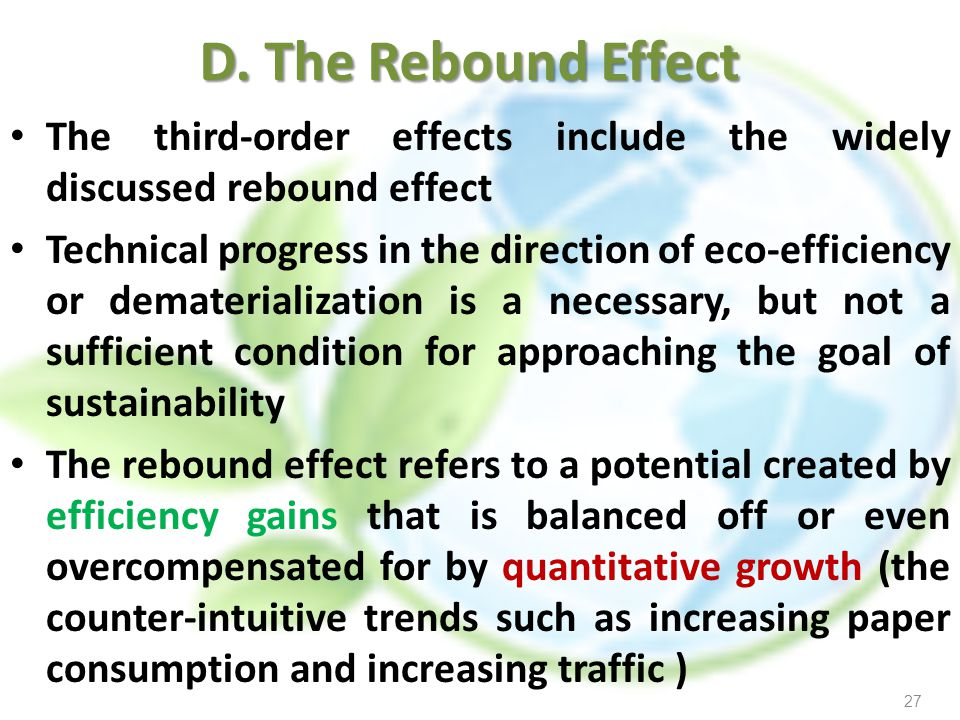D. The Rebound Effect The third-order effects include the widely discussed rebound effect Technical progress in the direction of eco-efficiency or dem