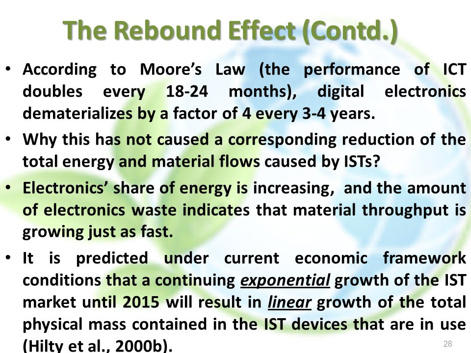 According to Moores Law (the performance of ICT doubles every 18-24 months), digital electronics dematerializes by a factor of 4 every 3-4 years. Why
