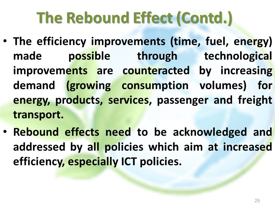 The efficiency improvements (time, fuel, energy) made possible through technological improvements are counteracted by increasing demand (growing consu