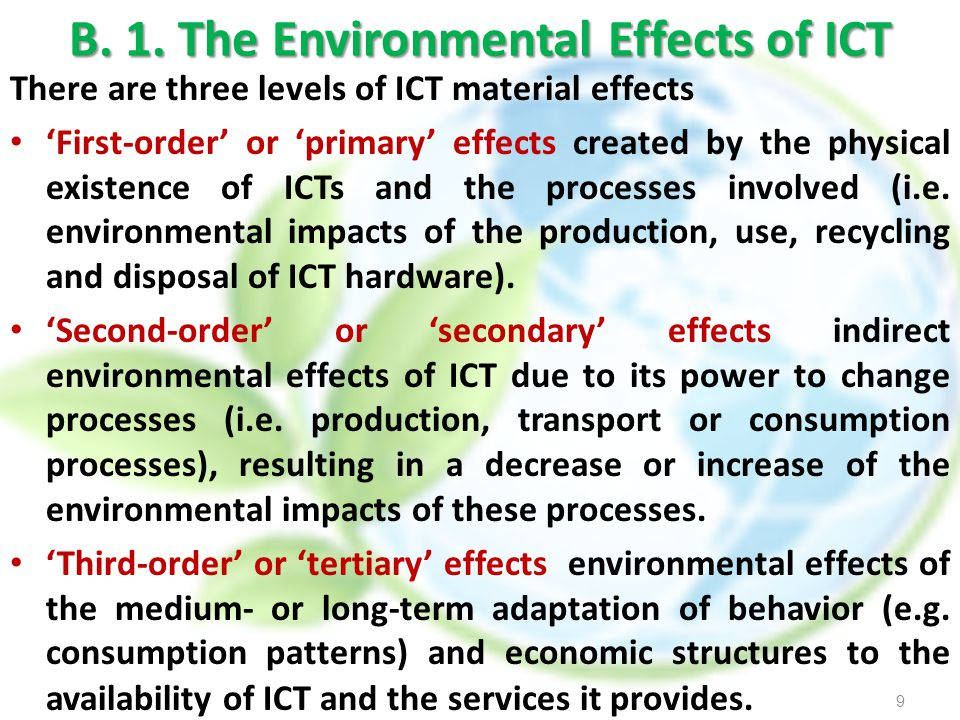 B. 1. The Environmental Effects of ICT There are three levels of ICT material effects First-order or primary effects created by the physical existence