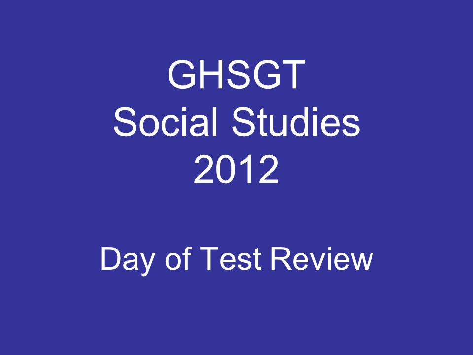 GHSGT Social Studies 2012 Day of Test Review