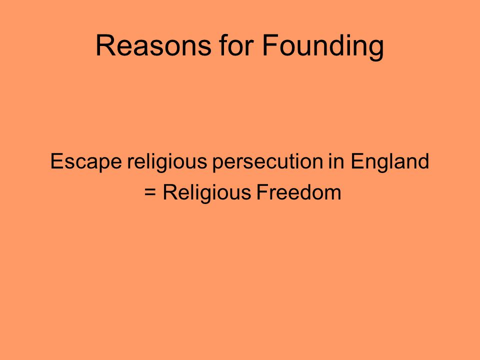 Reasons for Founding Escape religious persecution in England = Religious Freedom