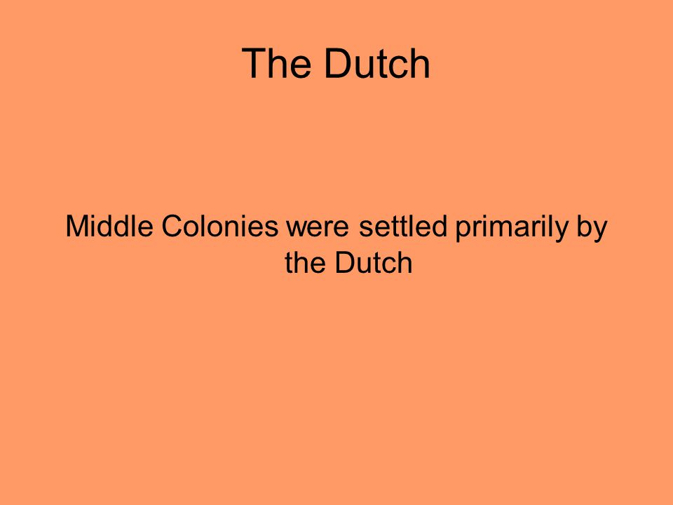 The Dutch Middle Colonies were settled primarily by the Dutch