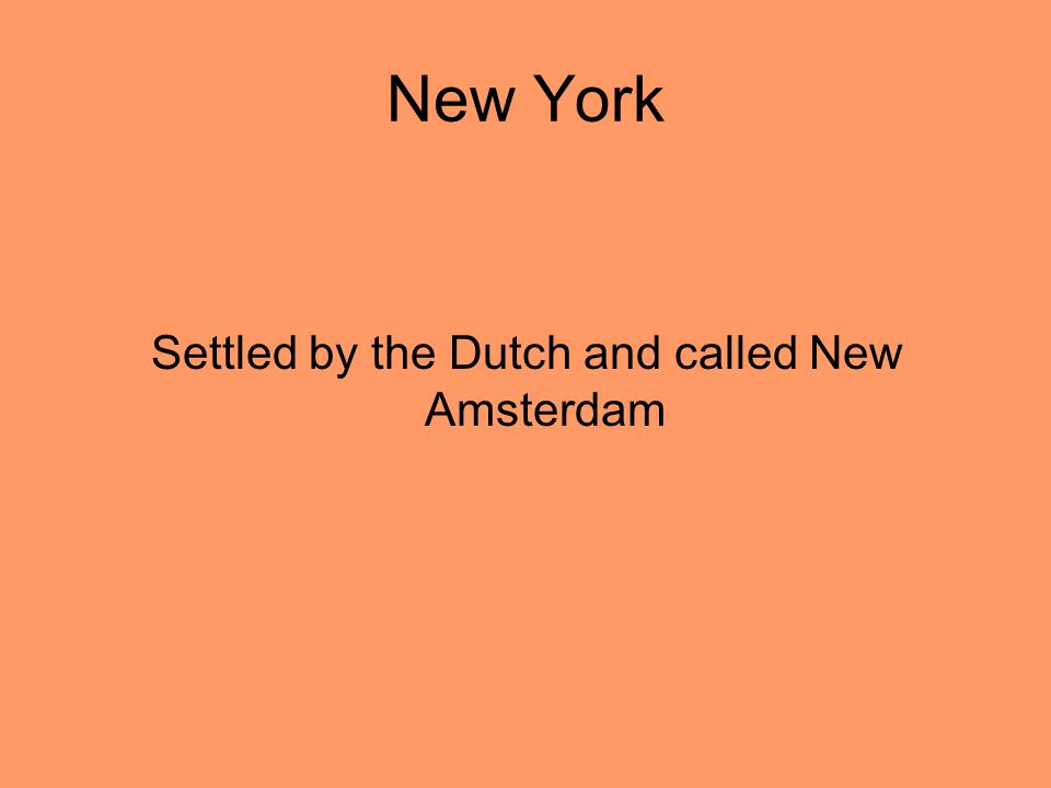 New York Settled by the Dutch and called New Amsterdam