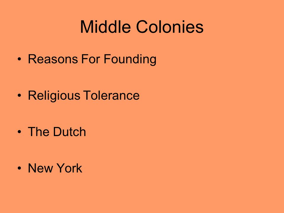 Middle Colonies Reasons For Founding Religious Tolerance The Dutch New York