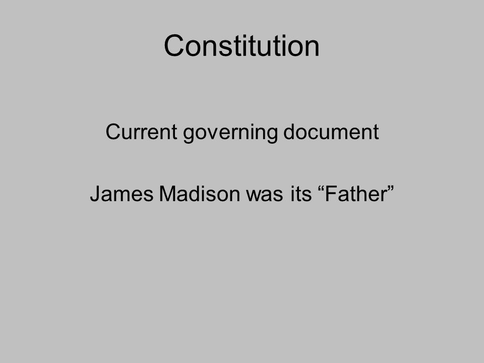 Constitution Current governing document James Madison was its Father