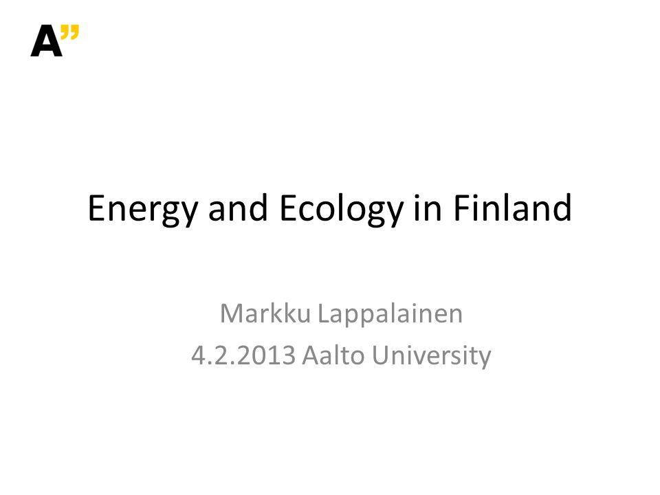 Markku Lappalainen 4.2.2013 Aalto University Energy and Ecology in Finland