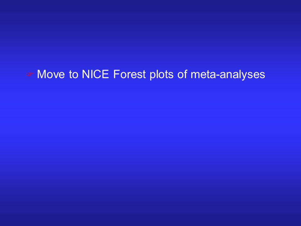 F Move to NICE Forest plots of meta-analyses