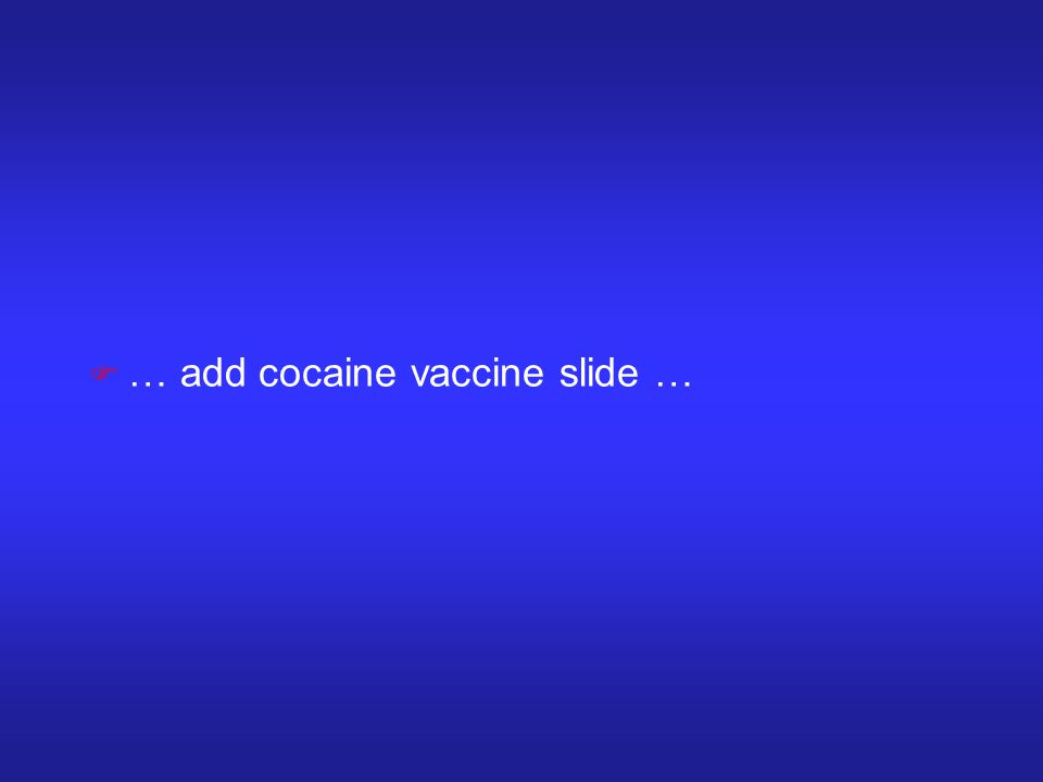 F … add cocaine vaccine slide …