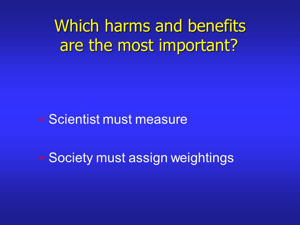 Which harms and benefits are the most important.