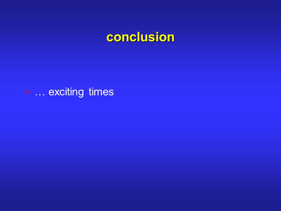 conclusion F … exciting times