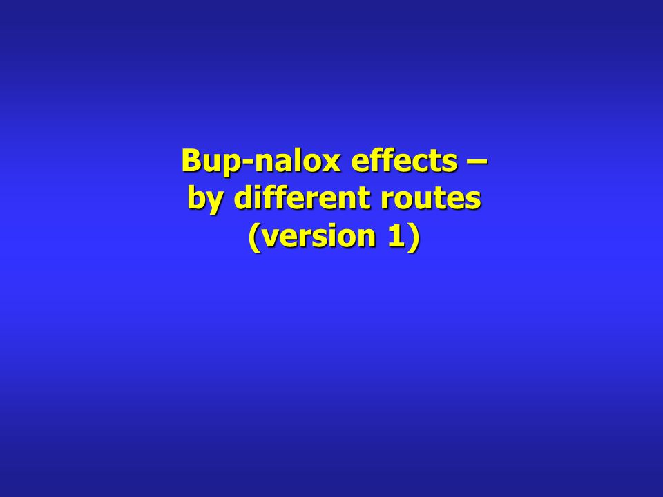 Bup-nalox effects – by different routes (version 1)