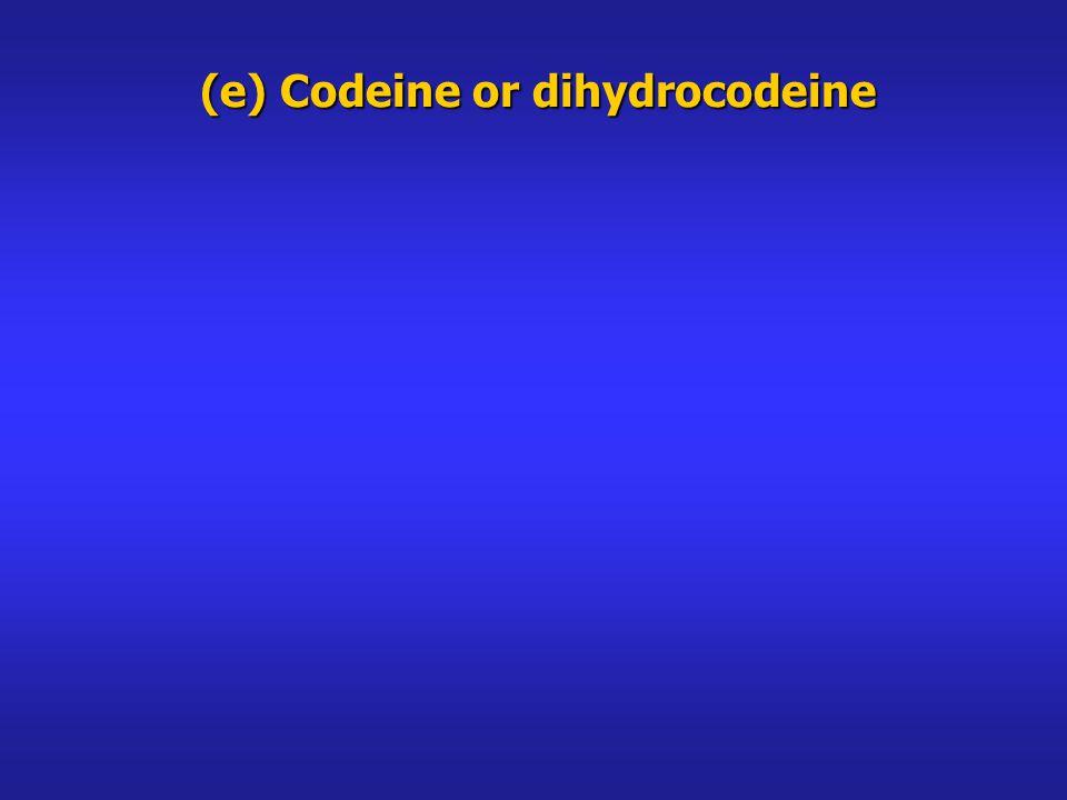 (e) Codeine or dihydrocodeine
