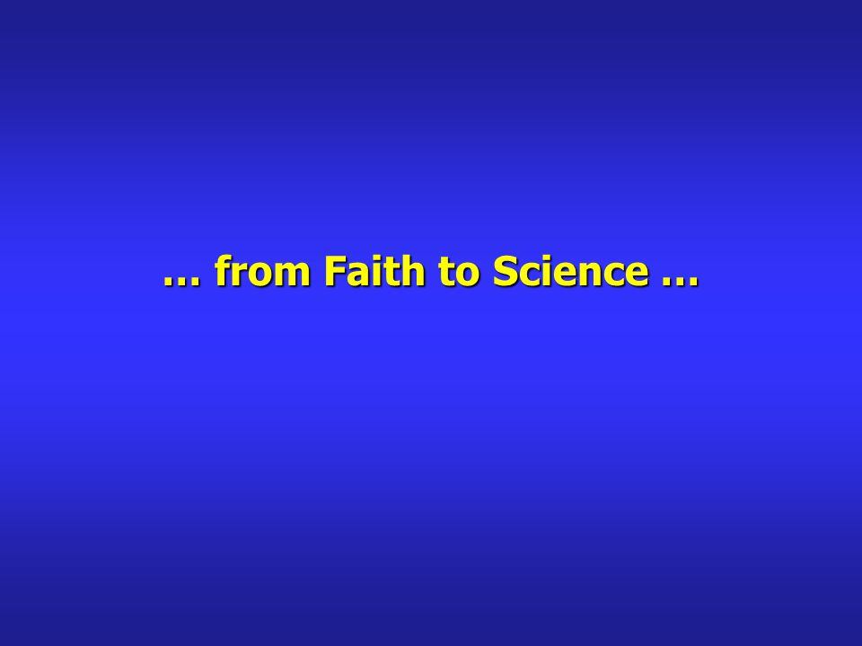 … from Faith to Science …