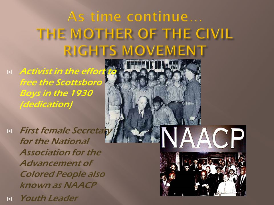 Activist in the effort to free the Scottsboro Boys in the 1930 (dedication) First female Secretary for the National Association for the Advancement of Colored People also known as NAACP Youth Leader