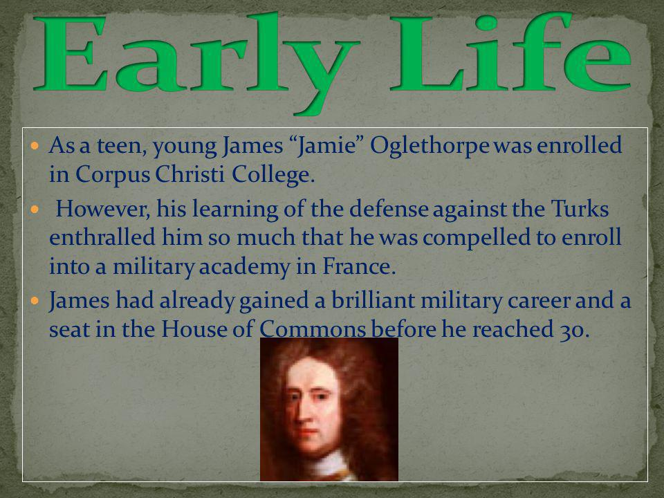 As a teen, young James Jamie Oglethorpe was enrolled in Corpus Christi College.