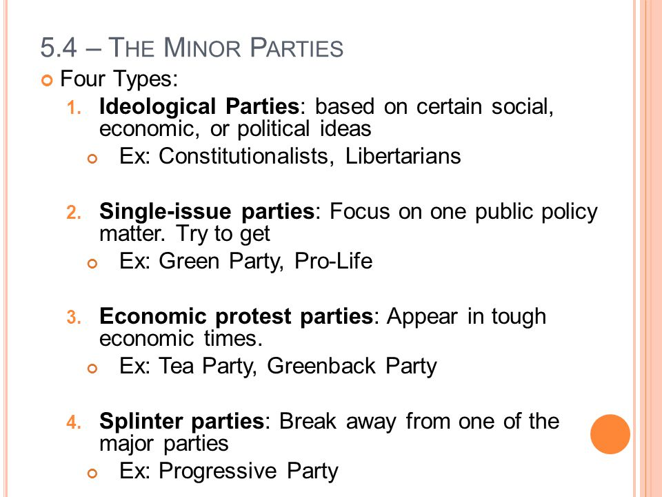 5.4 – T HE M INOR P ARTIES Four Types: 1. Ideological Parties: based on certain social, economic, or political ideas Ex: Constitutionalists, Libertari