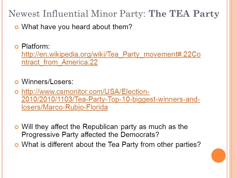 Newest Influential Minor Party: The TEA Party What have you heard about them? Platform: http://en.wikipedia.org/wiki/Tea_Party_movement#.22Co ntract_f