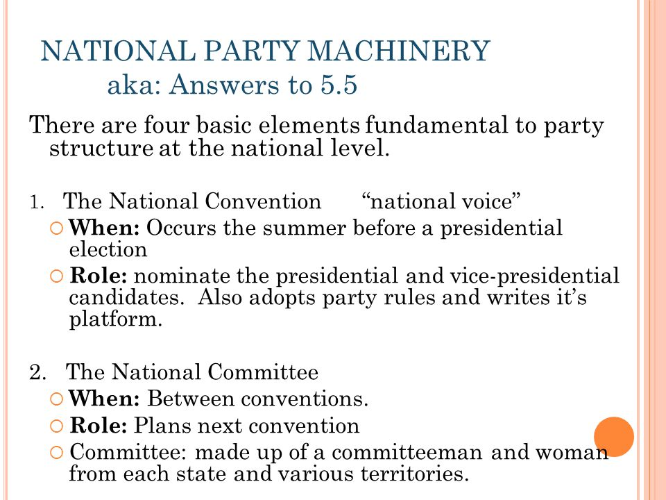 NATIONAL PARTY MACHINERY aka: Answers to 5.5 There are four basic elements fundamental to party structure at the national level. 1. The National Conve