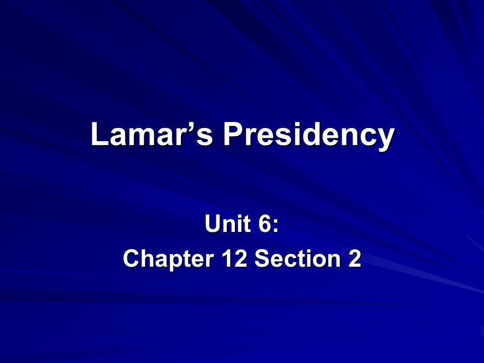 Lamars Presidency Unit 6: Chapter 12 Section 2