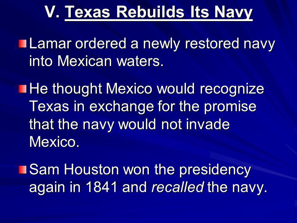 V. Texas Rebuilds Its Navy Lamar ordered a newly restored navy into Mexican waters.