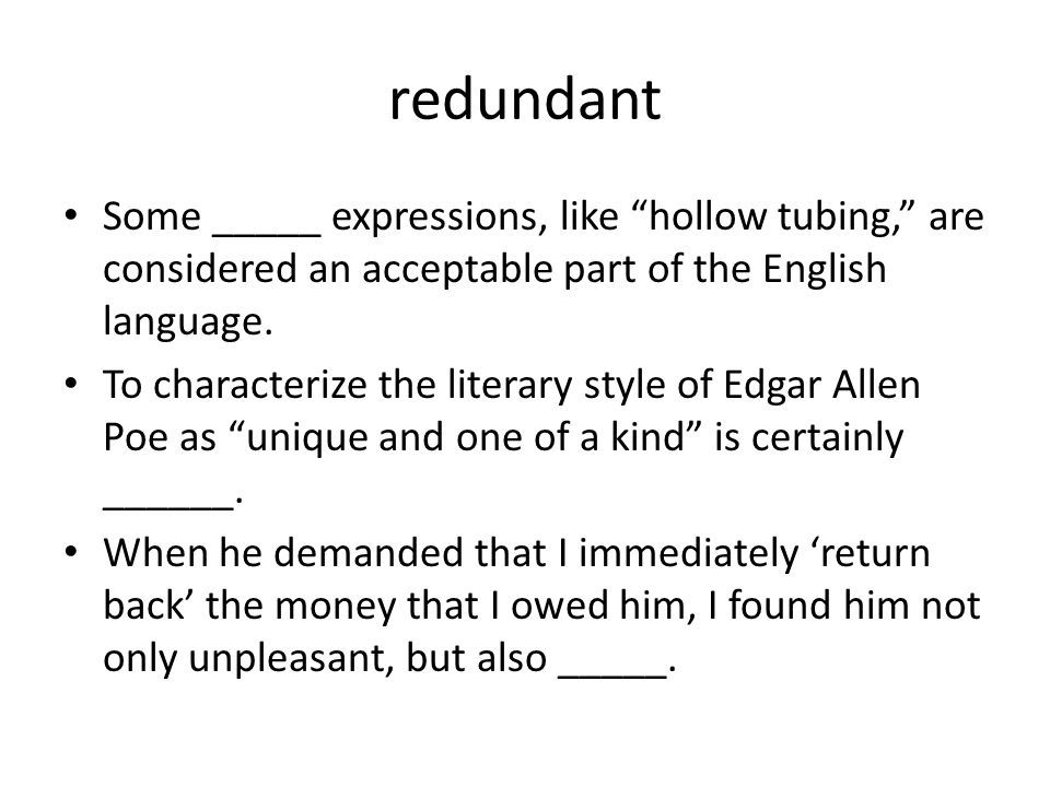 redundant Some _____ expressions, like hollow tubing, are considered an acceptable part of the English language.