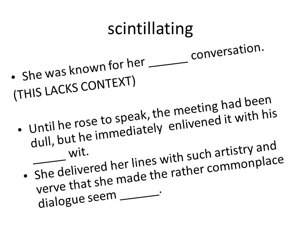 scintillating She was known for her ______ conversation.