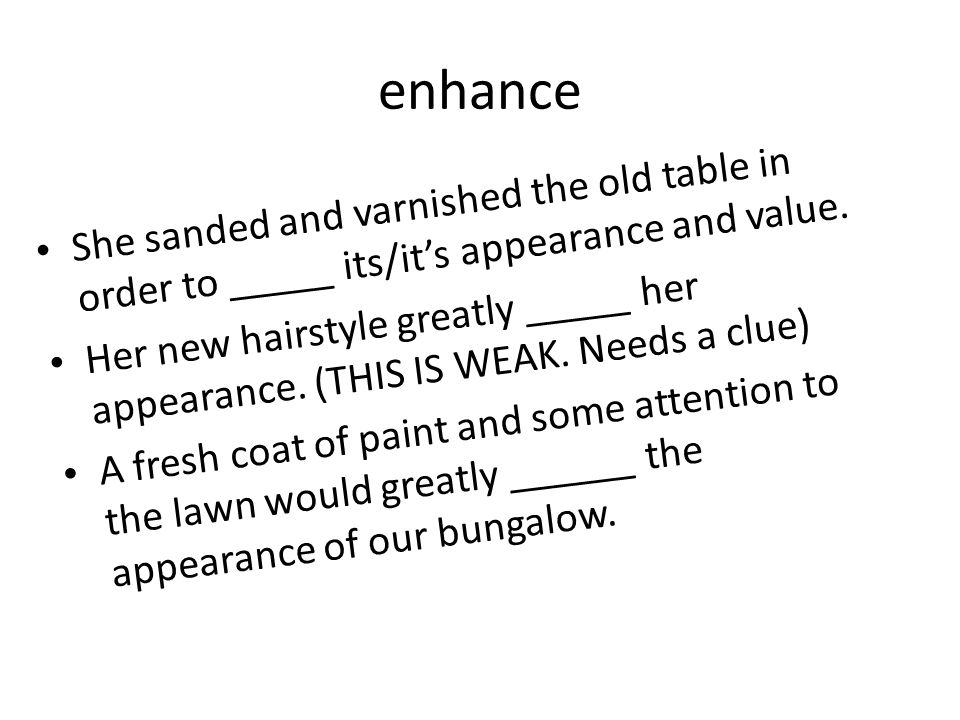 enhance She sanded and varnished the old table in order to _____ its/its appearance and value.