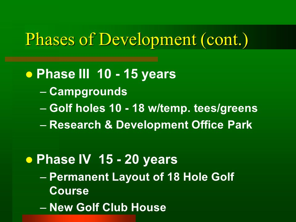 Phases of Development (cont.) Phase III 10 - 15 years –Campgrounds –Golf holes 10 - 18 w/temp.