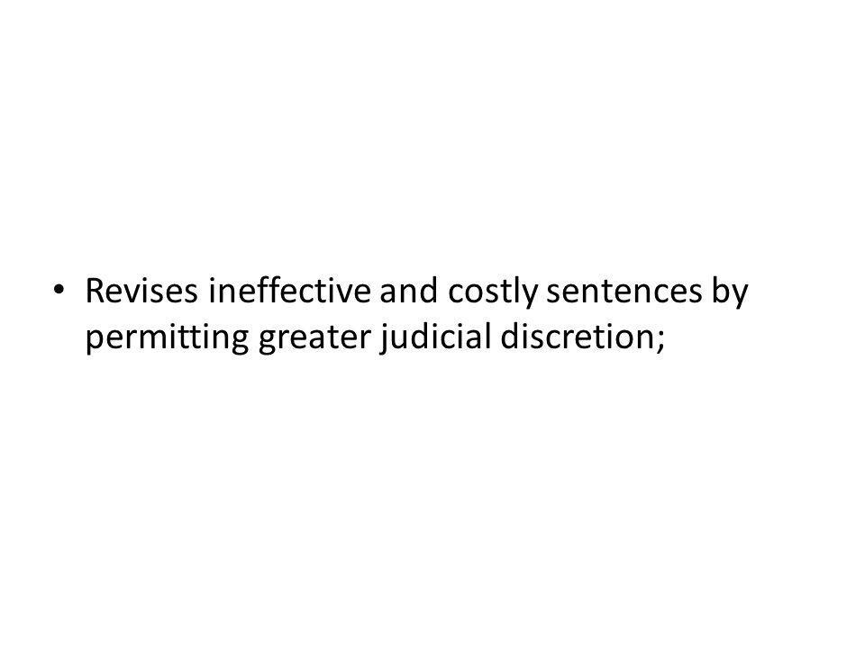 Revises ineffective and costly sentences by permitting greater judicial discretion;
