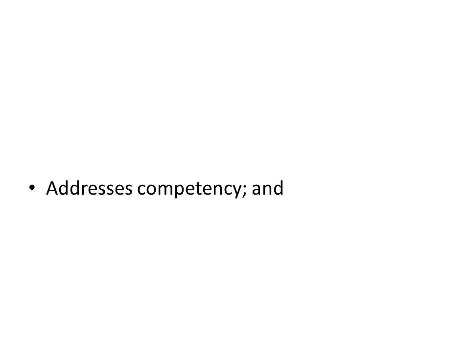 Addresses competency; and
