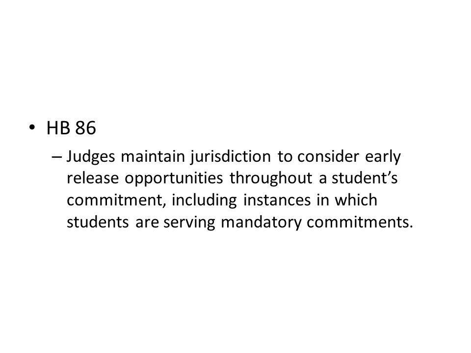HB 86 – Judges maintain jurisdiction to consider early release opportunities throughout a students commitment, including instances in which students a