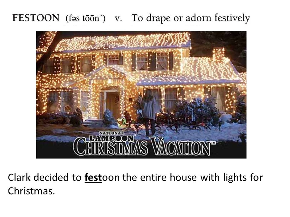 Clark decided to festoon the entire house with lights for Christmas.