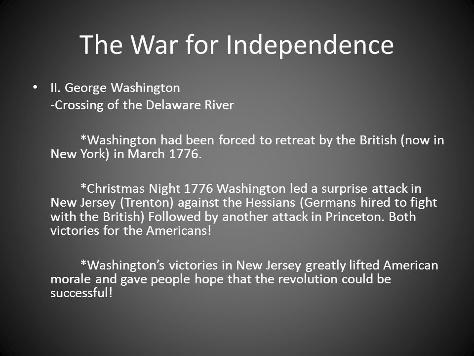 The War for Independence II. George Washington -Crossing of the Delaware River *Washington had been forced to retreat by the British (now in New York)