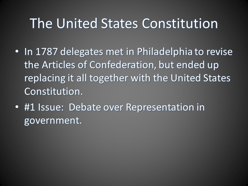 The United States Constitution In 1787 delegates met in Philadelphia to revise the Articles of Confederation, but ended up replacing it all together w