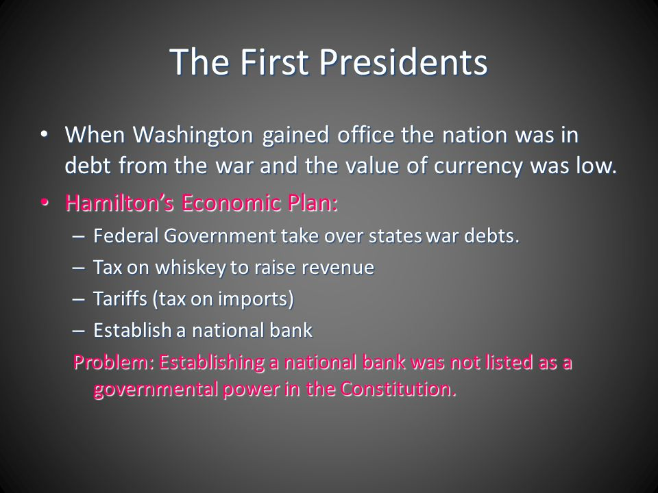 The First Presidents When Washington gained office the nation was in debt from the war and the value of currency was low. When Washington gained offic