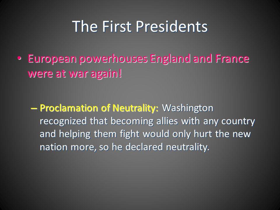 The First Presidents European powerhouses England and France were at war again! European powerhouses England and France were at war again! – Proclamat
