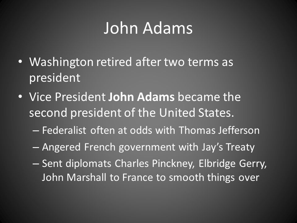 John Adams Washington retired after two terms as president Vice President John Adams became the second president of the United States. – Federalist of