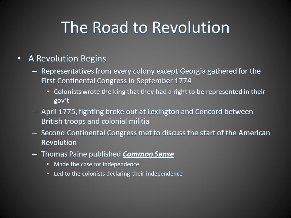 The Road to Revolution A Revolution Begins A Revolution Begins – Representatives from every colony except Georgia gathered for the First Continental C