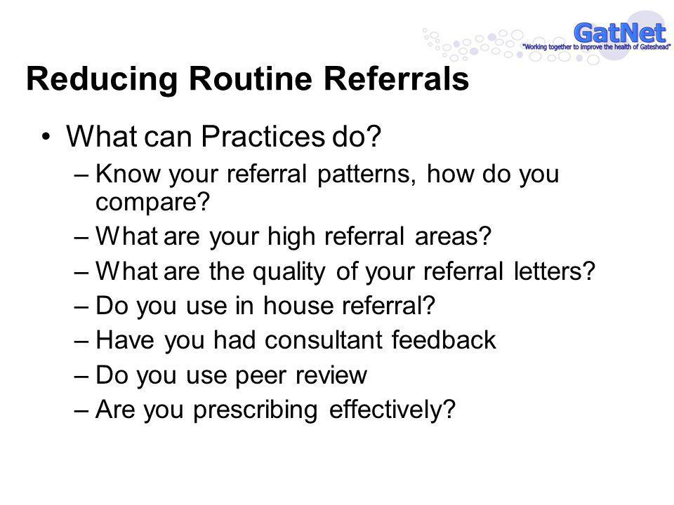 What can Practices do. –Know your referral patterns, how do you compare.