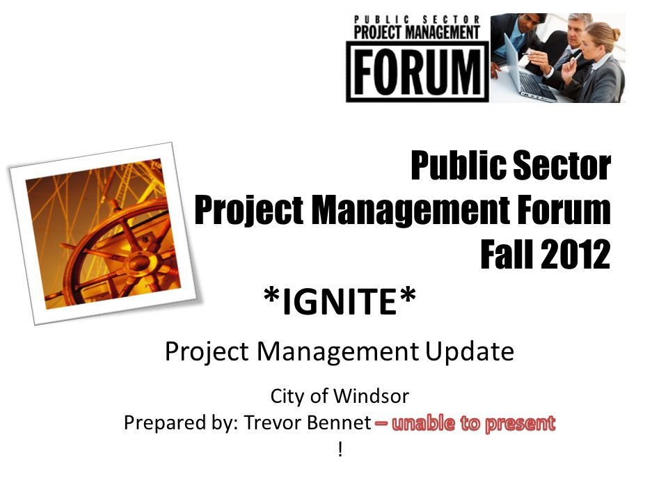 Public Sector Project Management Forum Fall 2012 *IGNITE* Project Management Update