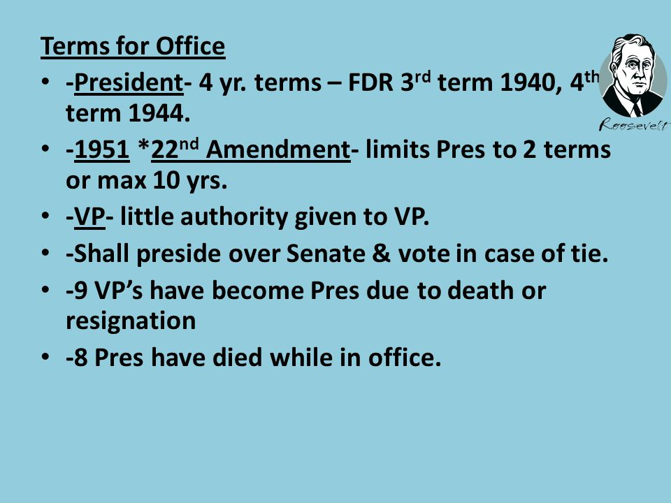 Terms for Office -President- 4 yr.terms – FDR 3 rd term 1940, 4 th term 1944.