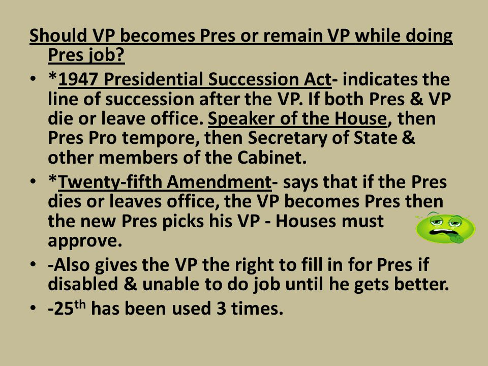 Should VP becomes Pres or remain VP while doing Pres job? *1947 Presidential Succession Act- indicates the line of succession after the VP. If both Pr