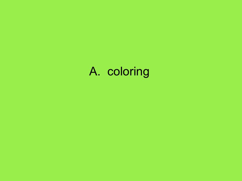 A. coloring