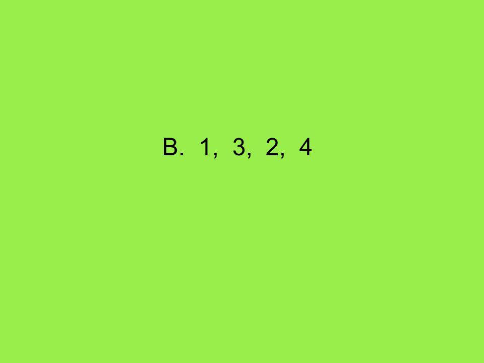 B. 1, 3, 2, 4