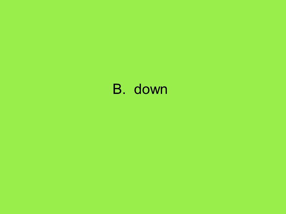B. down