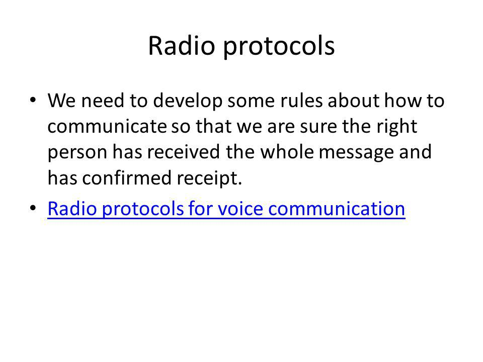 Radio protocols We need to develop some rules about how to communicate so that we are sure the right person has received the whole message and has con