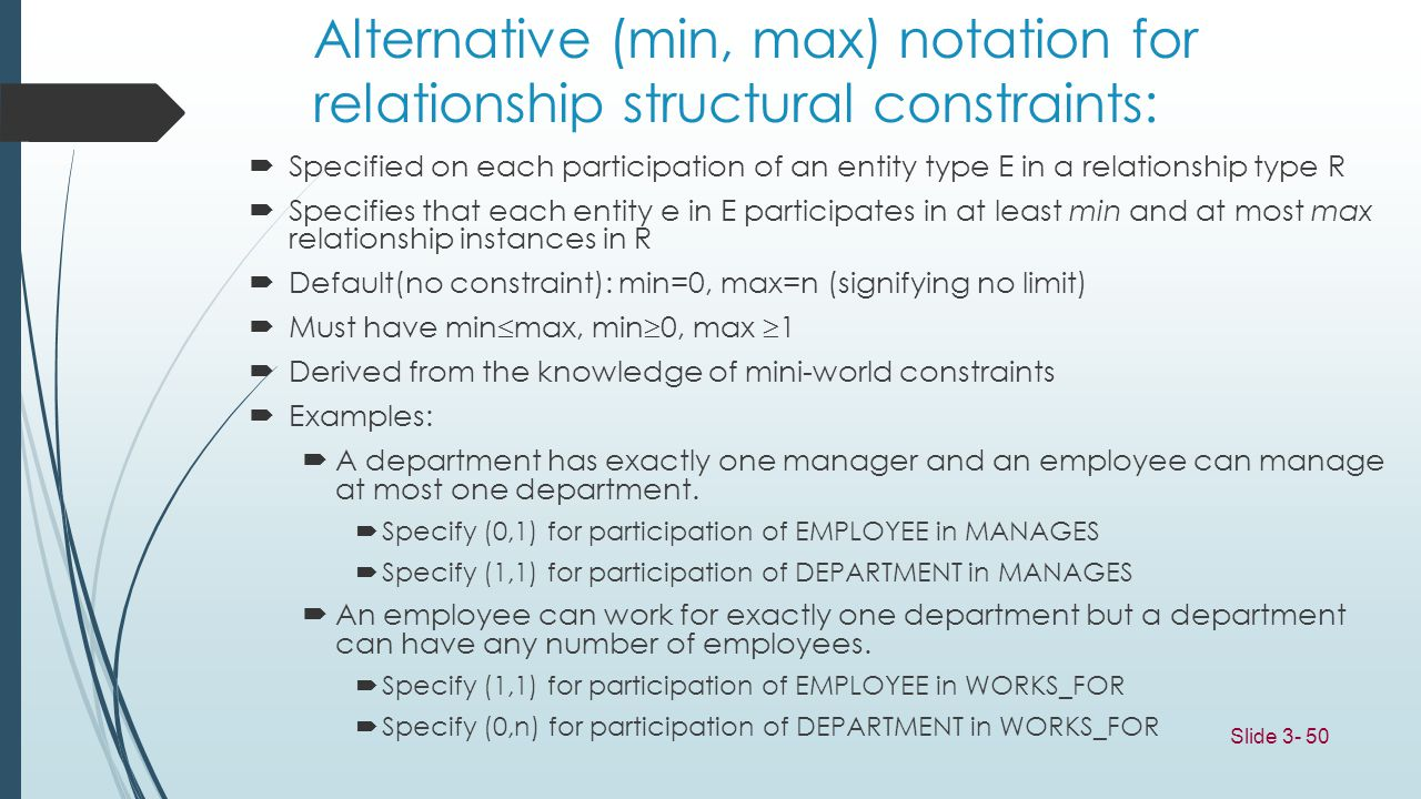 Slide 3- 50 Alternative (min, max) notation for relationship structural constraints: Specified on each participation of an entity type E in a relation