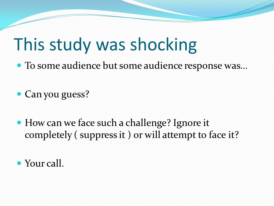 This study was shocking To some audience but some audience response was… Can you guess.
